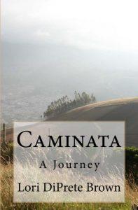 Caminata A Journey by Lori DiPrete Brown