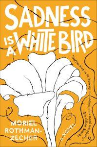 Sadness is a White Bird by Mori Rothman-Zecher