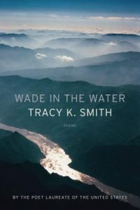 Wade in the Water by Tracy K Smith